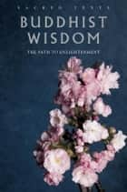 Buddhist Wisdom - The Path to Enlightenment ebook by Gerald Benedict