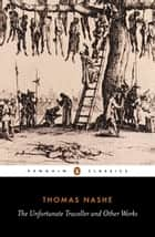 The Unfortunate Traveller and Other Works ebook by Thomas Nashe