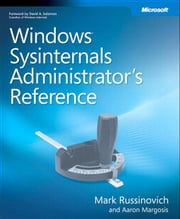 Windows Sysinternals Administrator's Reference ebook by Margosis, Aaron