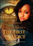 The First Voice: Song of Teeth 1 - Song of Teeth ebook by Eve Hathaway
