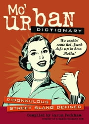 Mo' Urban Dictionary - Ridonkulous Street Slang Defined ebook by Aaron Peckham,urbandictionary.com