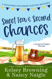 Sweet Tea and Second Chances - A Jenny & Teague Novella, A Heartwarming Romance Mystery ebook by Kelsey Browning, Nancy Naigle