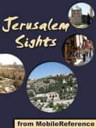 Jerusalem Sights: a travel guide to the top 30 attractions in Jerusalem, Israel. Includes detailed tourist information about the Old City (Mobi Sights) ebook by MobileReference
