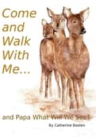 Come and Walk With Me and Papa What Will We See? ebook by Catherine Basten