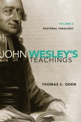 John Wesley's Teachings, Volume 3 - Pastoral Theology ebook by Thomas C. Oden