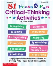 81 Fresh & Fun Critical Thinking Activities: Engaging Reproducibles and Activities to Develop Kids' Higher-level Thinking Skills ebook by Rozakis, Laurie