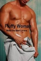 Fluffy Women Make the Best Lovers (erotic romance) - a contemporary erotic romance ebook by K. K.