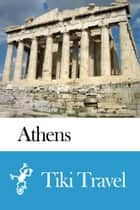 Athens (Greece) Travel Guide - Tiki Travel ebook by Tiki Travel