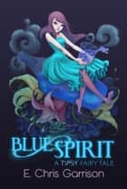 Blue Spirit ebook by E. Chris Garrison
