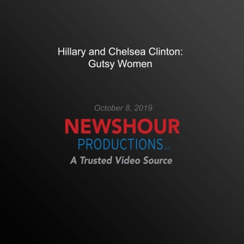 Hillary and Chelsea Clinton: Gutsy Women audiobook by PBS NewsHour