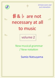 ♯&♭ are not necessary at all to music (Volume 2) ebook by 夏山澄夫