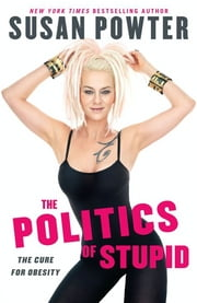 The Politics of Stupid - The Cure for Obesity ebook by Susan Powter