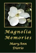 Magnolia Memories ebook by MaryAnn Diorio, PhD, MFA