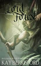 Lord of the Forest ebook by Kay Berrisford
