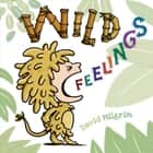 Wild Feelings ebook by David Milgrim
