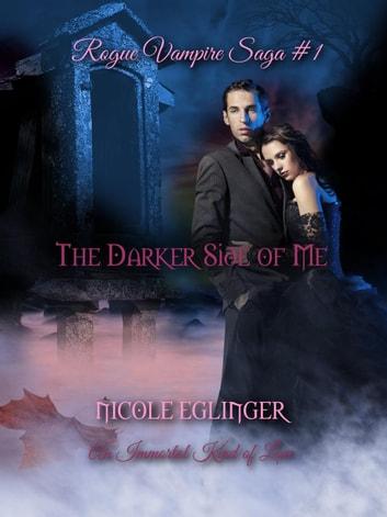 The Darker Side of Me - Rogue Vampire Saga, #1 ebook by Nicole Eglinger