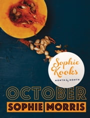 Sophie Kooks Month by Month: October : Quick and Easy Feelgood Seasonal Food for October from Kooky Dough's Sophie Morris ebook by Sophie   Morris