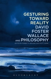 Gesturing Toward Reality: David Foster Wallace and Philosophy ebook by
