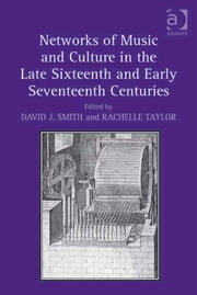 Networks of Music and Culture in the Late Sixteenth and Early Seventeenth Centuries - A Collection of Essays in Celebration of Peter Philips's 450th Anniversary ebook by Dr Rachelle Taylor,Professor David J Smith
