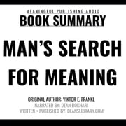 Summary: Man's Search for Meaning by Viktor E. Frankl audiobook by Meaningful Publishing, Deanslibrary.com