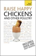 Raise Happy Chickens - How to raise healthy chickens and other poultry in your outdoor space ebook by Victoria Roberts