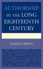 Authorship in the Long Eighteenth Century ebook by Dustin Griffin