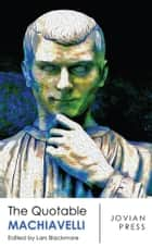 The Quotable Machiavelli ebook by Niccolo Machiavelli, Lars Blackmore-020edt