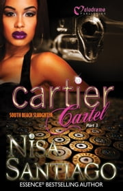 Cartier Cartel - South Beach Slaughter - Part 3 ebook by Nisa Santiago