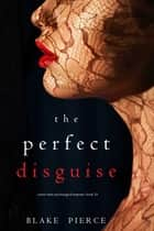 The Perfect Disguise (A Jessie Hunt Psychological Suspense Thriller—Book Ten) ebook by Blake Pierce