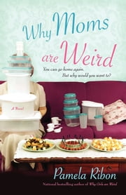 Why Moms Are Weird ebook by Pamela Ribon