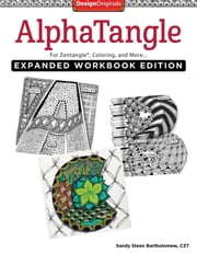 AlphaTangle, Expanded Workbook Edition: For Zentangle(R), Coloring, and More ebook by Sandy Steen Bartholomew