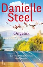 Ongeluk ebook by Danielle Steel,Marianne Lakens Douwes