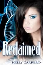 Reclaimed (Evolution Series Book 6) ebook by Kelly Carrero