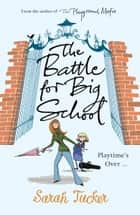 The Battle for Big School ebook by Sarah Tucker