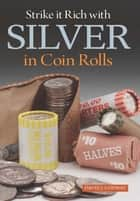 Strike it Rich with Silver in Coin Rolls ebook by David J. Conway