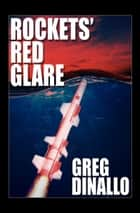 Rockets' Red Glare ebook by Greg Dinallo