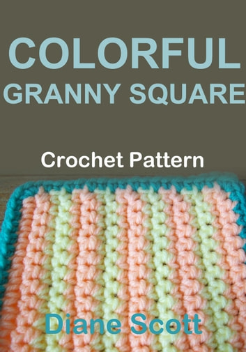 Colorful Granny Sqaure: Crochet Pattern ebook by Diane Scott