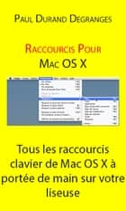 Raccourcis pour Mac OSX ebook by Paul Durand Degranges