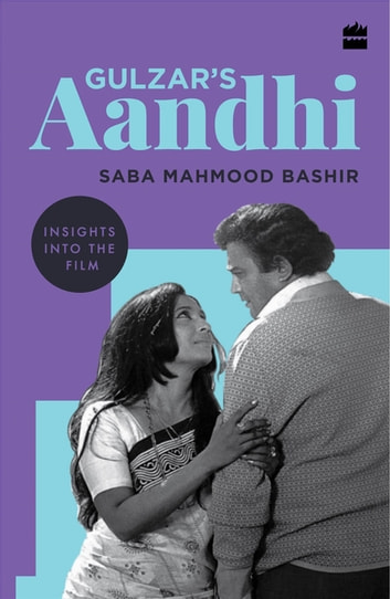 Gulzar's Aandhi: Insights into the Film ebook by Saba Mahmood Bashir
