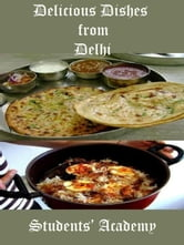 Delicious Dishes from Delhi ebook by Students' Academy