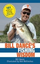Bill Dance's Fishing Wisdom ebook by Bill Dance,Rod Walinchus