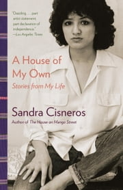 A House of My Own - Stories from My Life ebook by Sandra Cisneros