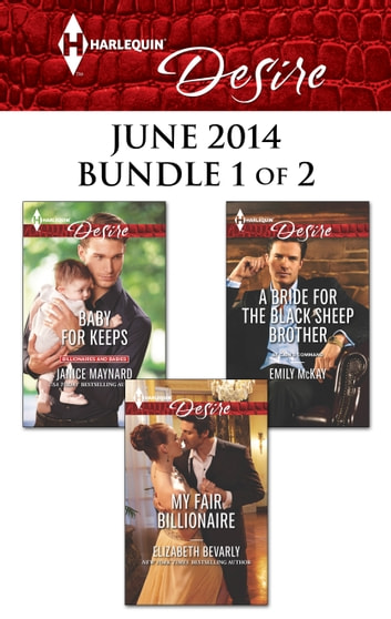 Harlequin Desire June 2014 - Bundle 1 of 2 - My Fair Billionaire\Baby for Keeps\A Bride for the Black Sheep Brother ebook by Elizabeth Bevarly,Janice Maynard,Emily McKay