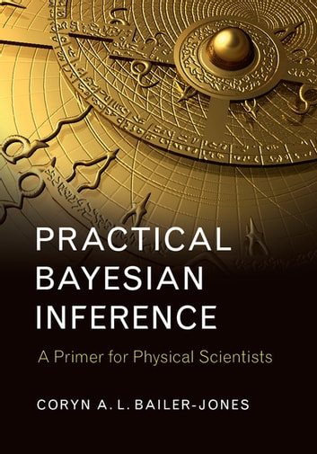 Practical Bayesian Inference - A Primer for Physical Scientists ebook by Coryn A. L. Bailer-Jones