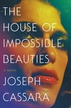 The House of Impossible Beauties - A Novel ebook by Joseph Cassara