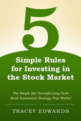 5 Simple Rules for Investing in the Stock Market ebook by Tracey Edwards