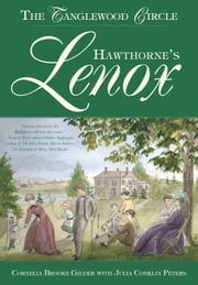 Hawthorne's Lenox - The Tanglewood Circle ebook by Cornelia Brooke Gilder,Julia Conkiln Peters