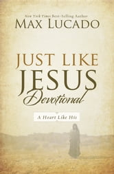 Just Like Jesus Devotional - A Thirty-Day Walk with the Savior ebook by Max Lucado