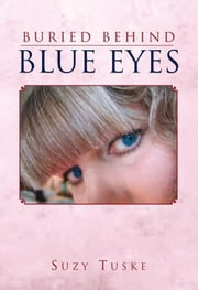 Buried Behind Blue Eyes ebook by Suzy Tuske