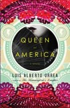 Queen of America - A Novel ebook by Luis Alberto Urrea